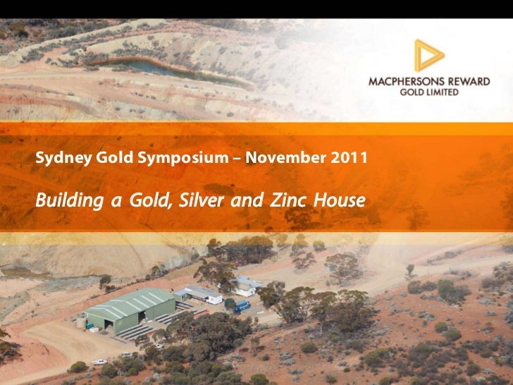 Sydney Gold Symposium – November 2011Building a Gold, Silver and Zinc House