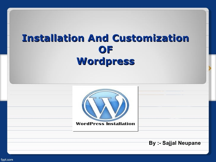 Installation And Customization              OF           Wordpress                      By :- Sajjal Neupane