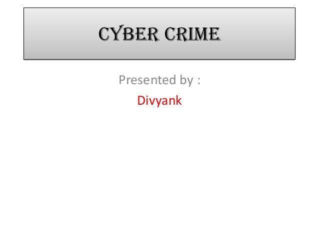 Cyber CrimePresented by :Divyank