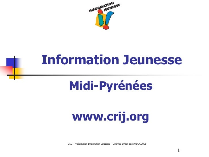 Information Jeunesse    Midi-Pyrénées       www.crij.org   CRIJ - Présentation Information Jeunesse – Journée Cyber-base 0...