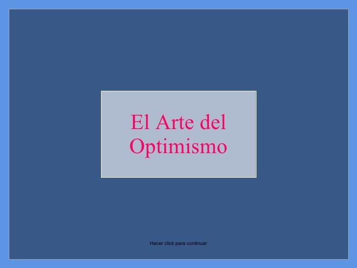El Arte del Optimismo Hacer click para continuar