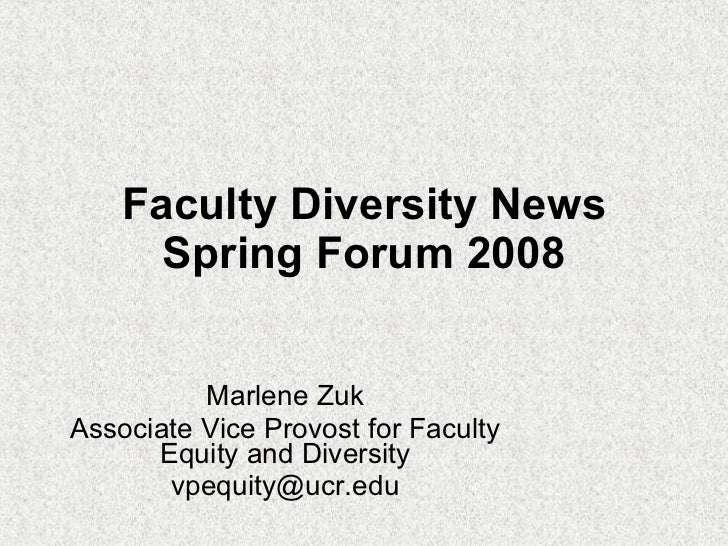 Faculty Diversity News Spring Forum 2008 Marlene Zuk Associate Vice Provost for Faculty Equity and Diversity [email_address]