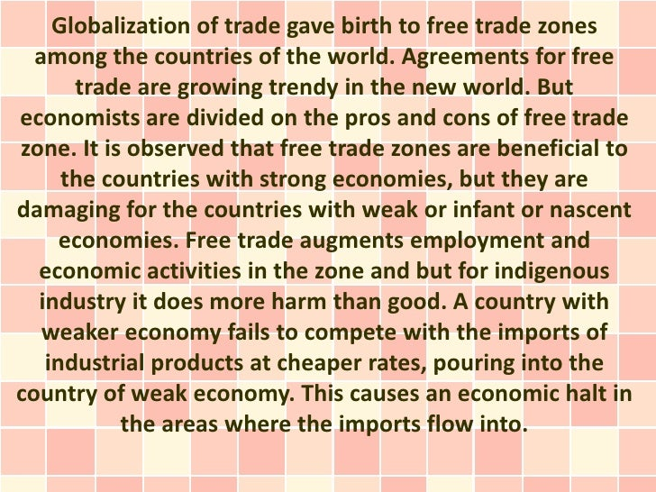 pros cons of free trade Free trade is the free flow of goods, capital, and labor between nations free trade may lead to the inadvertent supporting of child labor view slideshow of images above.