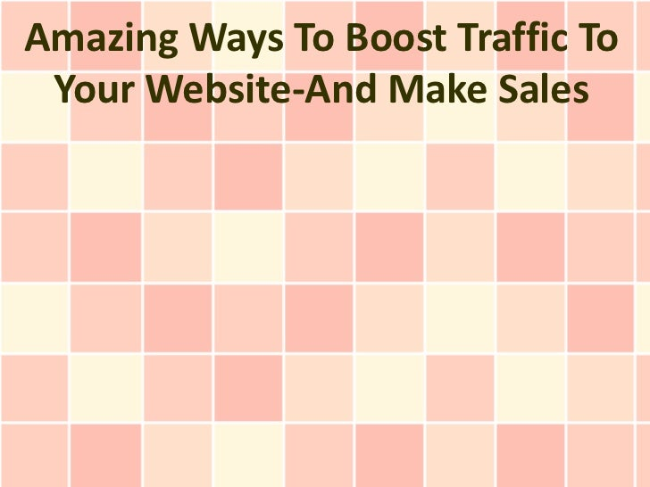 Amazing Ways To Boost Traffic To Your Website-And Make Sales