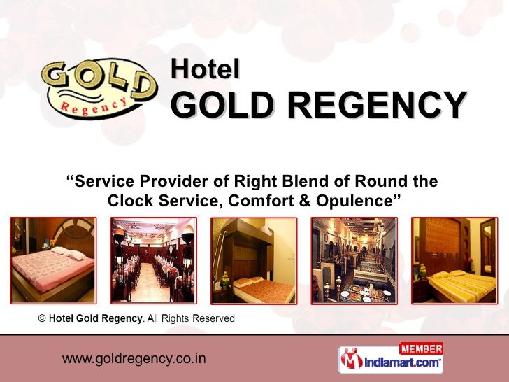 "Hotel GOLD REGENCY "" Service Provider of Right Blend of Round the  Clock Service, Comfort & Opulence"""