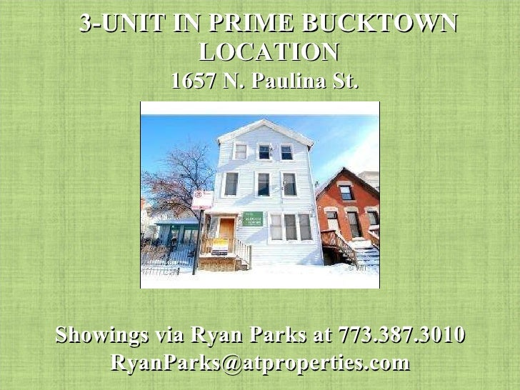 3-UNIT IN PRIME BUCKTOWN LOCATION 1657 N. Paulina St. Showings via Ryan Parks at 773.387.3010 [email_address]
