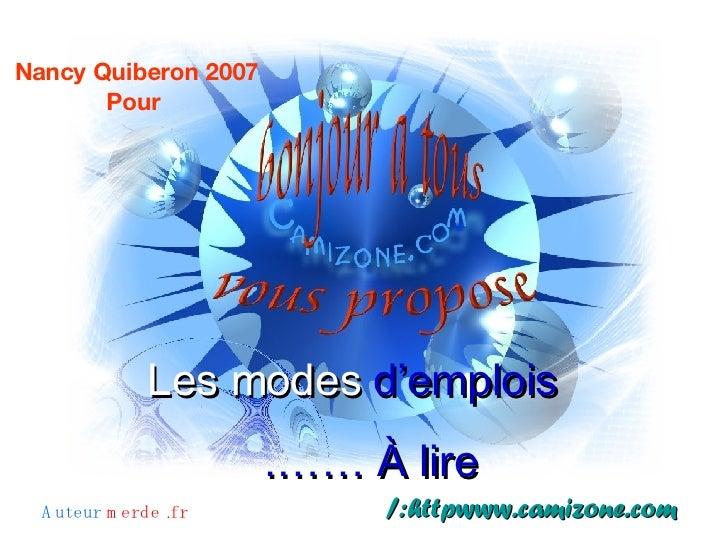 Les modes  d'emplois À lire …….   http:/ www.camizone.com Nancy Quiberon 2007 Pour   Auteur  merde .fr