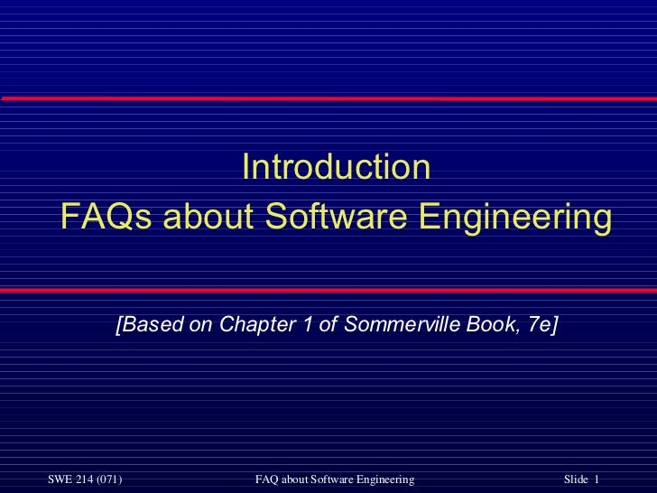 <ul><li>Introduction </li></ul><ul><li>FAQs about Software Engineering </li></ul><ul><li>[Based on Chapter 1 of Sommervill...