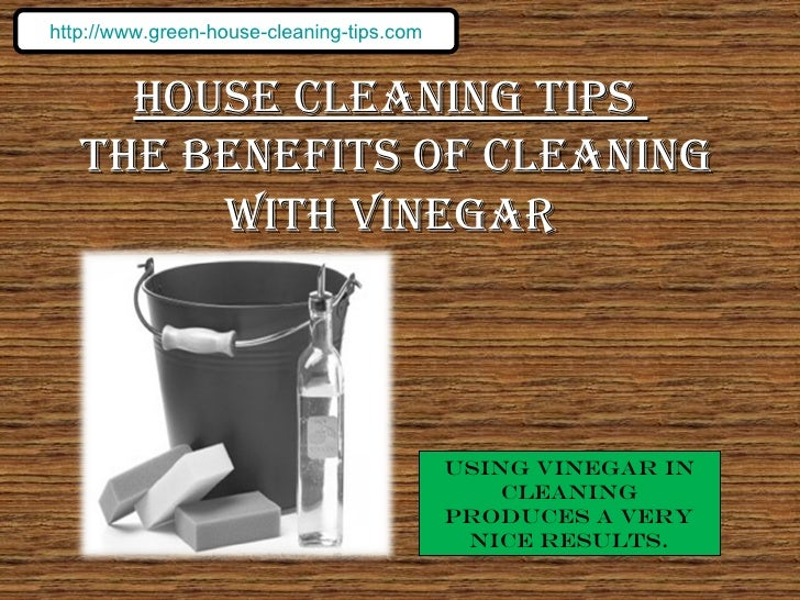 House Cleaning Tips  The Benefits of Cleaning With Vinegar Using vinegar in cleaning produces a very nice results. http://...