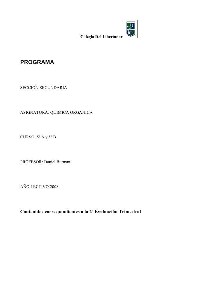 Colegio Del Libertador     PROGRAMA    SECCIÓN SECUNDARIA     ASIGNATURA: QUIMICA ORGANICA     CURSO: 5º A y 5º B     PROF...