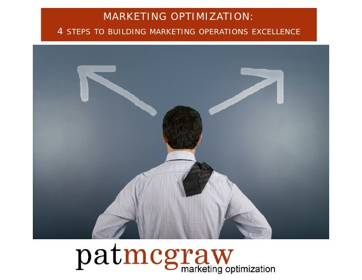 MARKETING OPTIMIZATION: 4 STEPS TO BUILDING MARKETING OPERATIONS EXCELLENCE