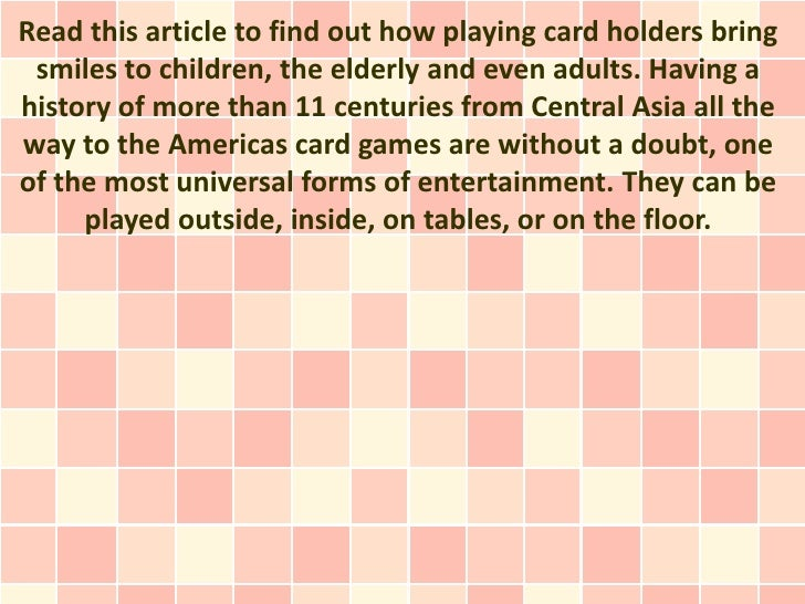 Read this article to find out how playing card holders bring smiles to children, the elderly and even adults. Having ahist...
