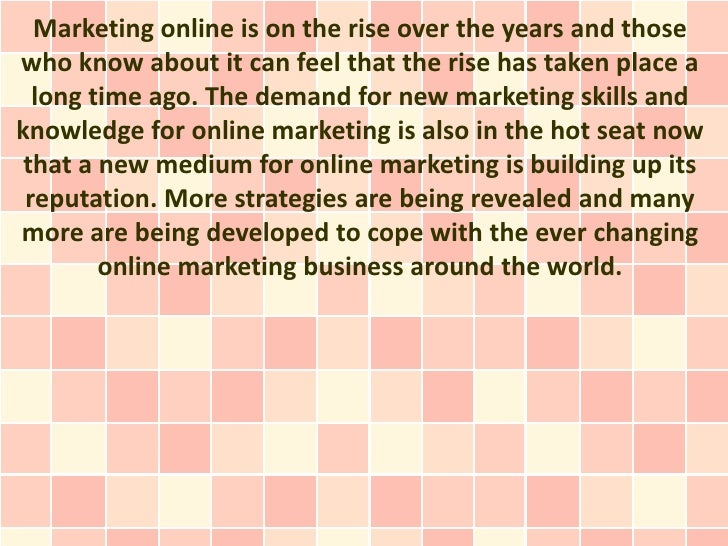 Marketing online is on the rise over the years and thosewho know about it can feel that the rise has taken place a  long t...