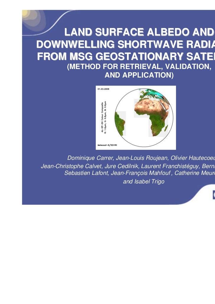 LAND SURFACE ALBEDO ANDDOWNWELLING SHORTWAVE RADIATIONFROM MSG GEOSTATIONARY SATELLITE         (METHOD FOR RETRIEVAL, VALI...