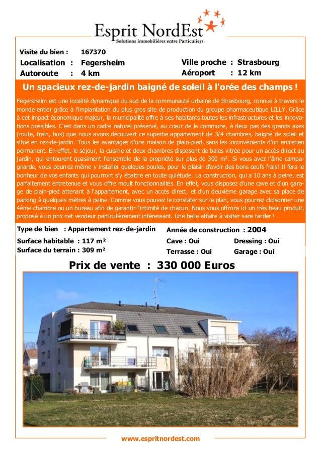Visite du bien : 167370 Autoroute : 4 km Localisation : Fegersheim Ville proche : Strasbourg Aéroport : 12 km Prix de vent...
