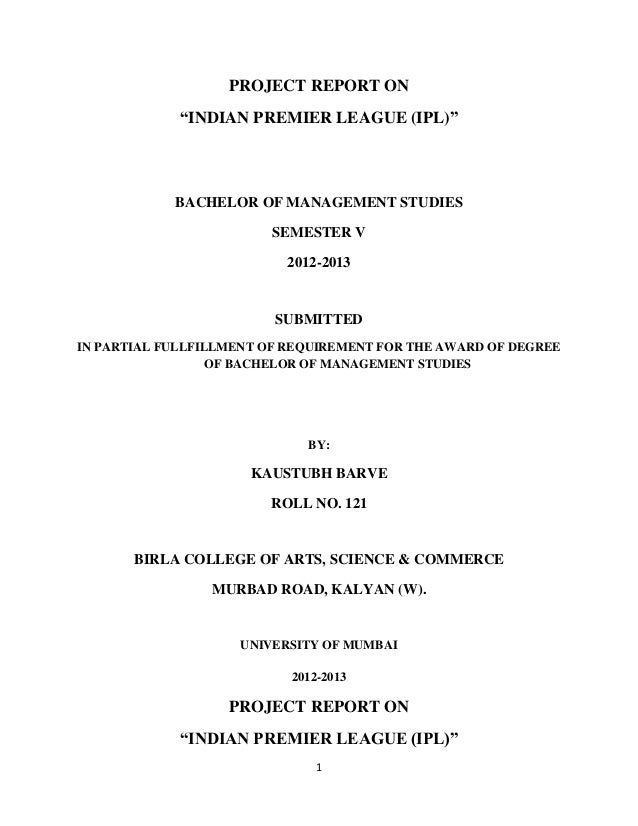 "PROJECT REPORT ON ""INDIAN PREMIER LEAGUE (IPL)""  BACHELOR OF MANAGEMENT STUDIES SEMESTER V 2012-2013  SUBMITTED IN PARTIAL..."