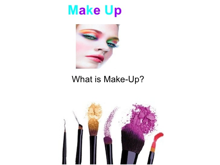 Make Up     What is Make-Up?