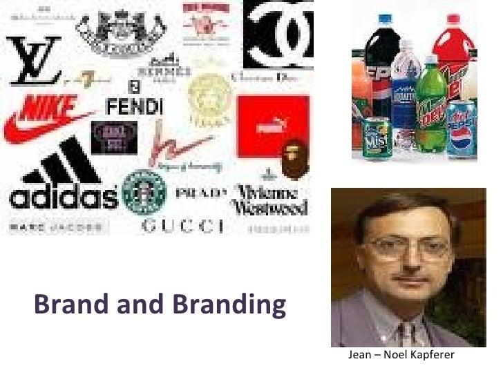 Brand and Branding  Jean – Noel Kapferer