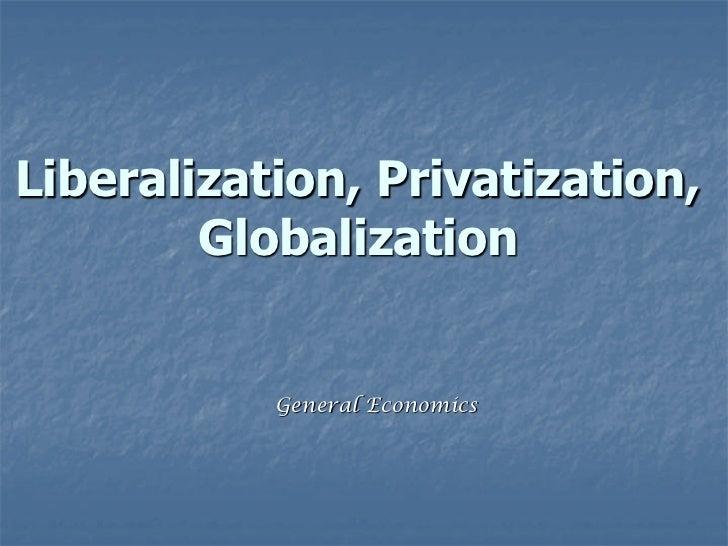 Liberalization, Privatization,        Globalization           General Economics