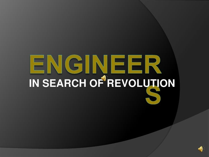 IN SEARCH OF REVOLUTION<br />ENGINEERS<br />