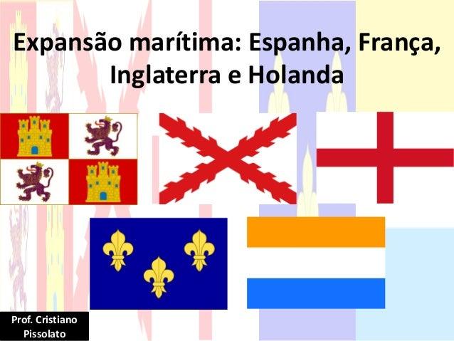 Expansão marítima: Espanha, França, Inglaterra e Holanda Prof. Cristiano Pissolato