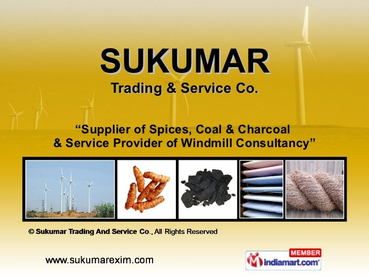 "SUKUMAR Trading & Service Co. "" Supplier of Spices, Coal & Charcoal  & Service Provider of Windmill Consultancy"""