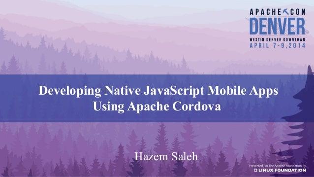 Developing Native JavaScript Mobile Apps Using Apache Cordova Hazem Saleh