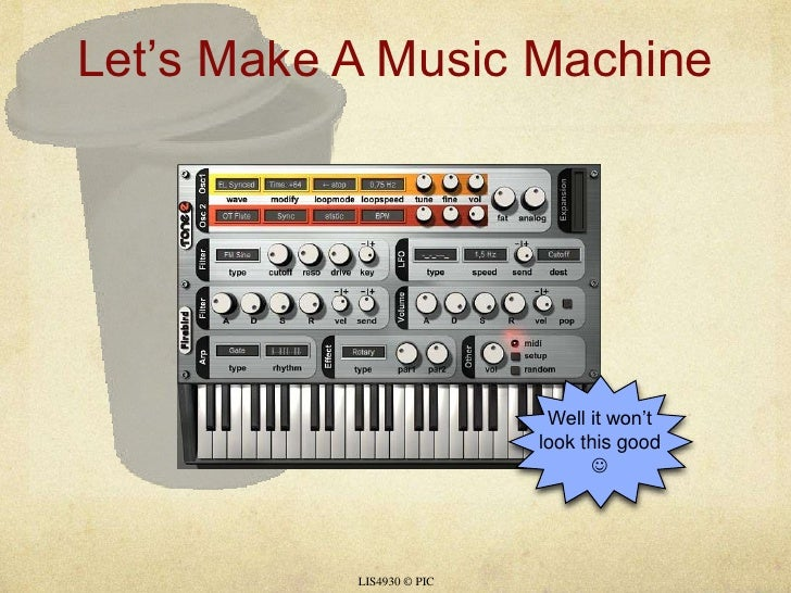 Let's Make A Music Machine<br />LIS4930 © PIC<br />Well it won't look this good <br />