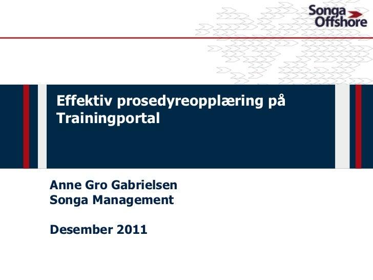 TCD2011 - Effektiv prosedyreopplæring på Trainingportal v/Anne Gro Gabrielsen, Songa Management