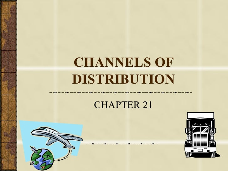 CHANNELS OF DISTRIBUTION CHAPTER 21