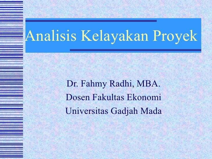 Analisis Kelayakan Proyek Dr. Fahmy Radhi, MBA. Dosen Fakultas Ekonomi Universitas Gadjah Mada