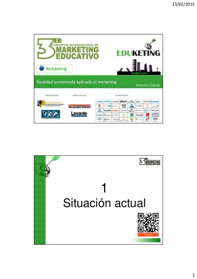 Eduketing 2013.Realidad Aumentada en Marketing Educativo.Antonio Úbeda
