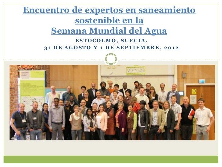 Encuentro de expertos en saneamiento           sostenible en la     Semana Mundial del Agua            ESTOCOLMO, SUECIA. ...