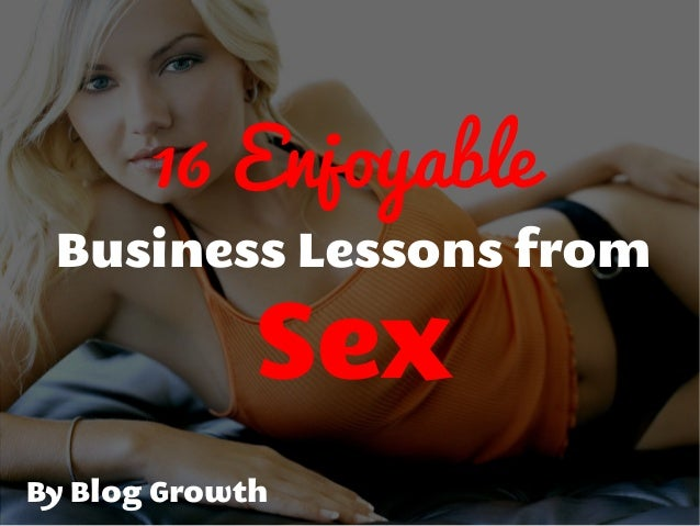 16 Enjoyable Business Lessons from Sex