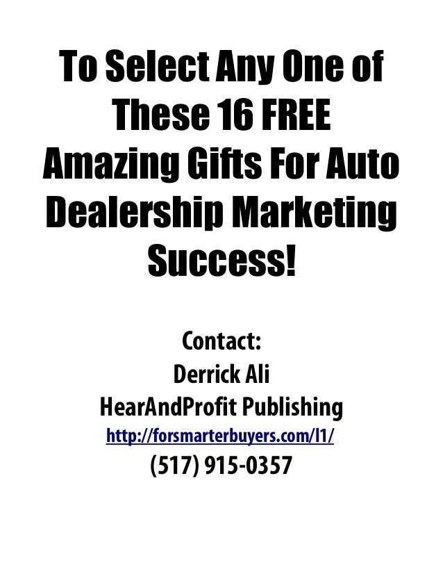 To Select Any One of These 16 FREE Amazing Gifts For Auto Dealership Marketing Success! Contact: Derrick Ali HearAndProfit...