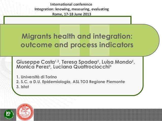 G. Costa, T. Spadea, L. Mondo, M. Perez, L. Quattrociocchi  - Migrants health and integration: outcome and process indicators
