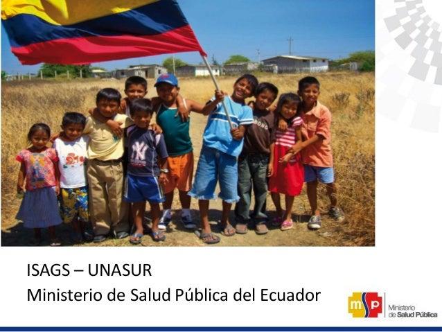 ISAGS – UNASUR Ministerio de Salud Pública del Ecuador