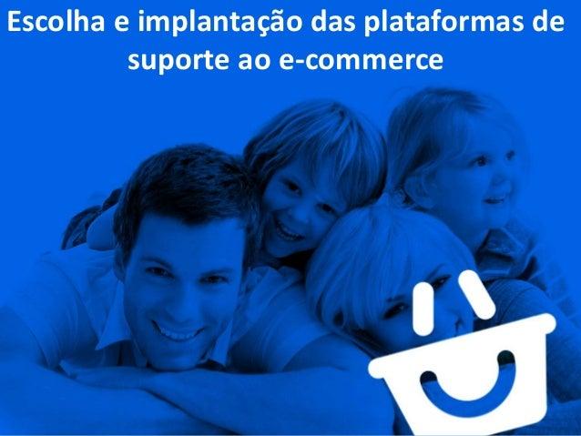 Escolha e implantação das plataformas de suporte ao e-commerce - Leandro Alves
