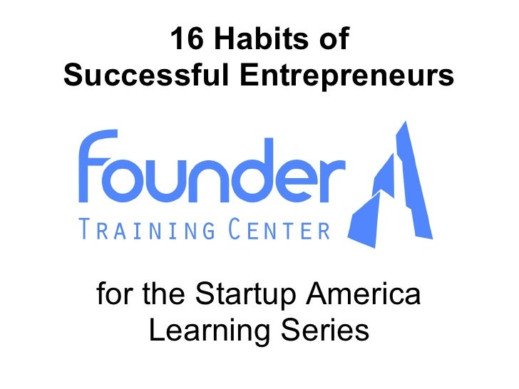16 Habits ofSuccessful Entrepreneurs  for the Startup America       Learning Series