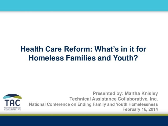 Health Care Reform: What's in it for Homeless Families and Youth? Presented by: Martha Knisley Technical Assistance Collab...