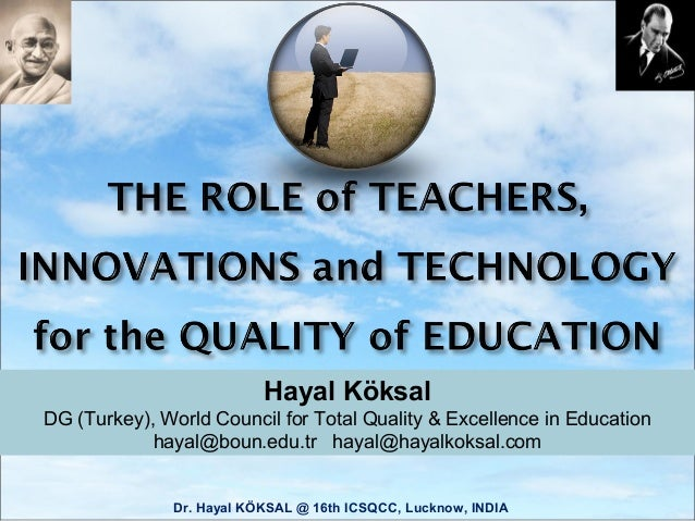 THE ROLE of TEACHERS, INNOVATIONS and TECHNOLOGY for the QUALITY of EDUCATION