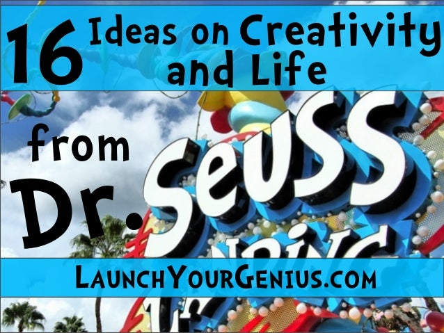 LAUNCHYOURGENIUS.COM Dr. 16 CreativityIdeas on and Life from