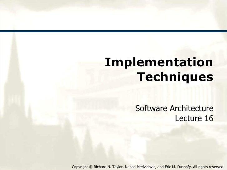 Implementation Techniques Software Architecture Lecture 16