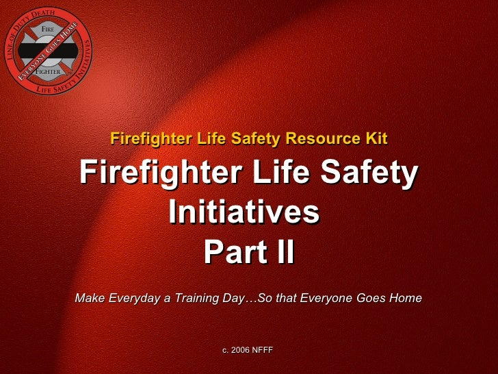 Firefighter Life Safety Resource KitFirefighter Life Safety      Initiatives         Part IIMake Everyday a Training Day…S...