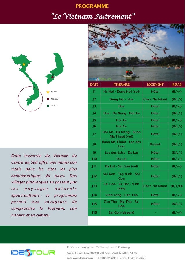 """PROGRAMME  """"Le Vietnam Autrement""""  DATE  ITINERAIRE  REPAS  LOGEMENT  J1  Ha Noi - Dong Hoi (vol)  (B/-/-)  Hôtel  J2  Don..."""
