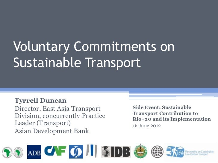 Voluntary Commitments onSustainable TransportTyrrell DuncanDirector, East Asia Transport     Side Event: Sustainable      ...