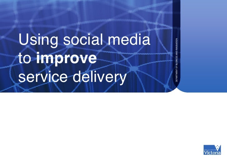Using social media                     DEPARTMENT OF BUSINESS AND INNOVATIONto improveservice delivery