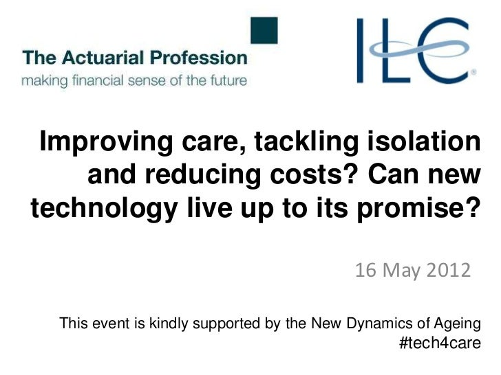Improving care, tackling isolation    and reducing costs? Can newtechnology live up to its promise?                       ...