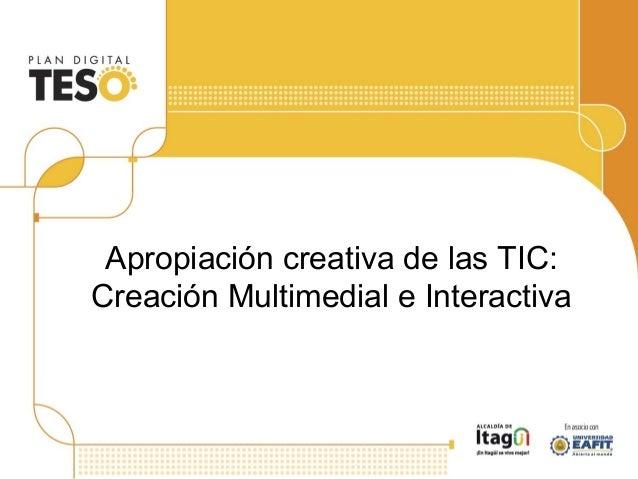 Apropiación creativa de las TIC: Creación Multimedial e Interactiva