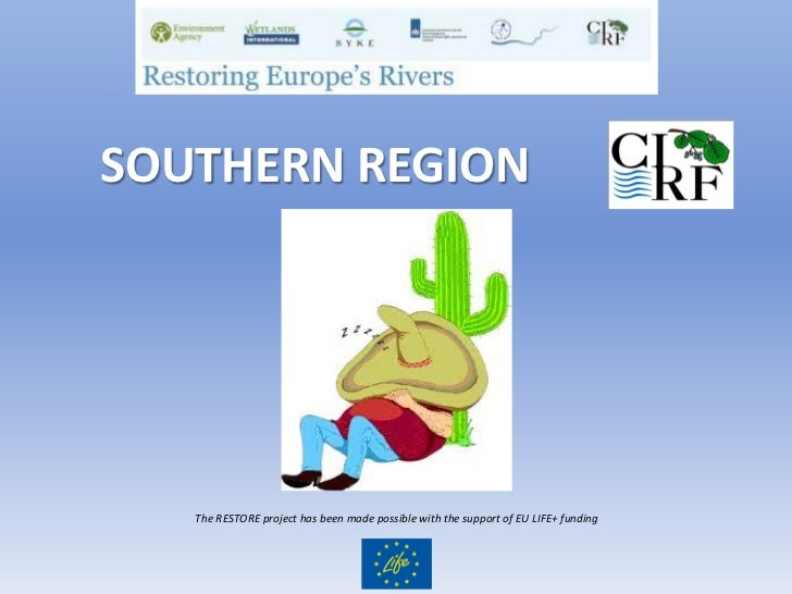 SOUTHERN REGION   The RESTORE project has been made possible with the support of EU LIFE+ funding